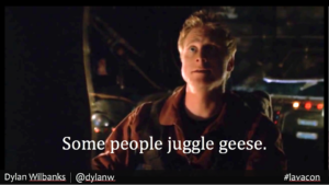 "Wash: ""Some people juggle geese"""