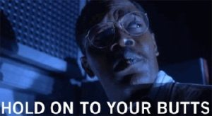 """Samuel L Jackson from Jurassic Park saying """"Hold onto your butts"""""""